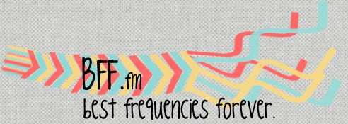 BFF.fm - Best Frequencies Forever.